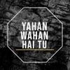 Yahan Wahan Hai Tu Single