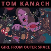Tom Kanach - Girl From Outer Space