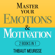 Master Your Emotions & Motivation: 2 Books in 1 (Mastery Series) (Unabridged)