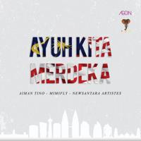 Aiman Tino & Mimifly - Ayuh Kita Merdeka (feat. Newsantara Artistes)