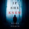 Blake Pierce - If She Knew: A Kate Wise Mystery artwork
