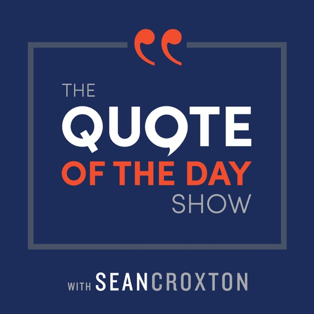 The Quote Of The Day Show Daily Motivational Talks By Sean Croxton