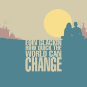 How Quick the World Can Change artwork