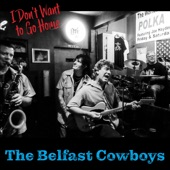 The Belfast Cowboys - I Don't Want to Go Home