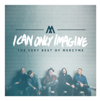 I Can Only Imagine (The Very Best of Mercyme) - MercyMe Cover Art