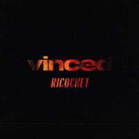 VINCED - Ricochet