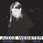 Juice Webster - Wanna Be Held