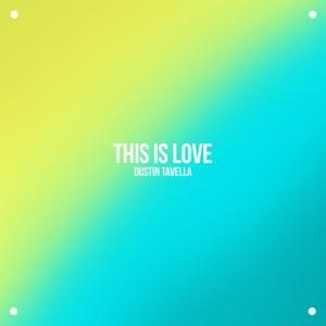 dUSTIN tAVELLA - This Is Love