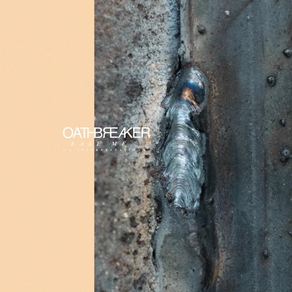 Oathbreaker - Ease Me & 4 Interpretations - EP