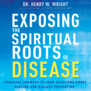 Exposing the Spiritual Roots of Disease: Powerful Answers to Your Questions About Healing and Disease Prevention