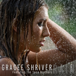 Gracee Shriver - Rain feat. The Swon Brothers