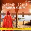 Come to Me Hamari Atariya Single