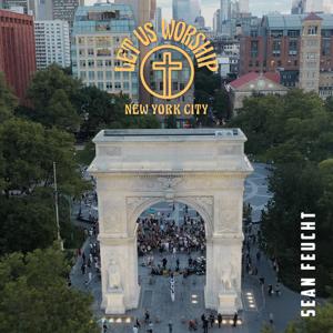 Sean Feucht & Let Us Worship - Let Us Worship - New York City - EP