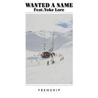 Wanted a Name (feat. Yoke Lore)-FRENSHIP