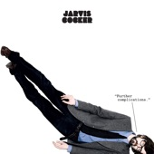 """Jarvis Cocker - """"Further Complications."""""""