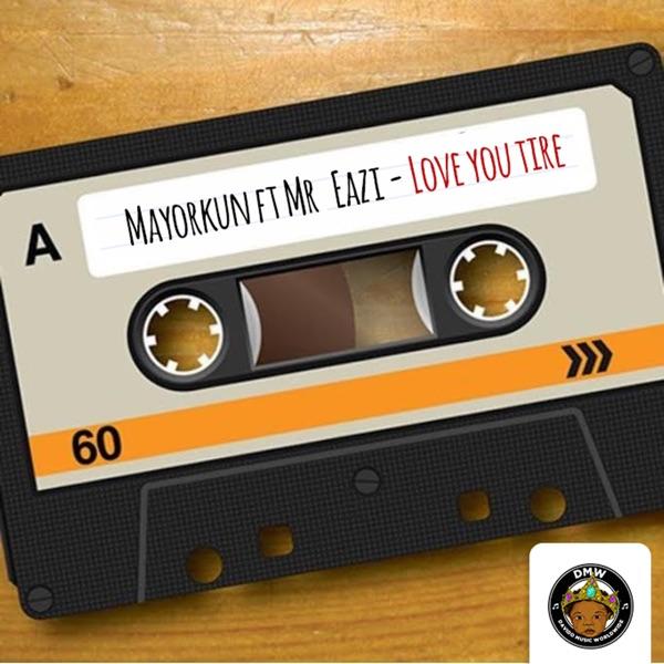 Love You Tire (feat. Mr Eazi) - Single