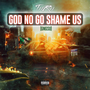 TiiRii - God No Go Shame Us