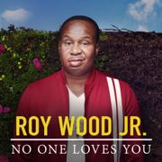 No One Loves You - Roy Wood Jr. - Roy Wood Jr.