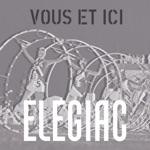 Elegiac - Vous Et Ici