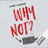 Lars Amend - Why not? Inspirationen für ein Leben ohne Wenn und Aber