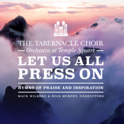 Let Us All Press On: Hymns of Praise and Inspiration - The Tabernacle Choir at Temple Square, Orchestra At Temple Square, Mack Wilberg & Ryan Murphy - The Tabernacle Choir at Temple Square, Orchestra At Temple Square, Mack Wilberg & Ryan Murphy
