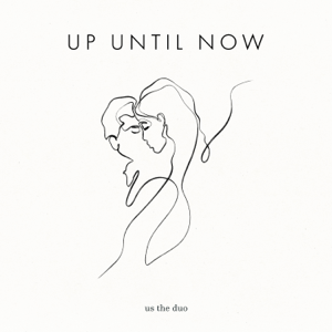 Us The Duo - Up Until Now