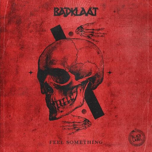 Feel Something - Single by Badklaat
