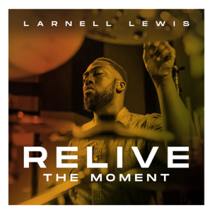 Larnell Lewis - Relive the Moment
