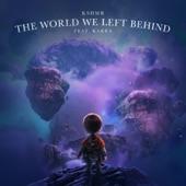 KSHMR - The World We Left Behind (feat. KARRA) [Extended Mix]