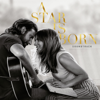 A Star Is Born Soundtrack - Lady Gaga & Bradley Cooper