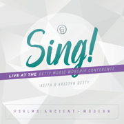 Sing! Psalms: Ancient + Modern (Live At The Getty Music Worship Conference) - Keith & Kristyn Getty - Keith & Kristyn Getty