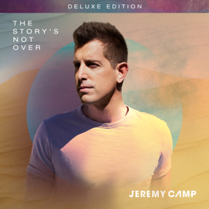 Jeremy Camp - The Story's Not Over (Deluxe)