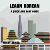 Learn Korean: A Quick and Easy Guide - Misty Jones