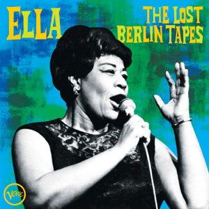 Ella Fitzgerald - Ella: The Lost Berlin Tapes (Live)