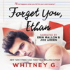 Whitney G. - Forget You, Ethan: An Enemies to Lovers Romance (Unabridged)  artwork