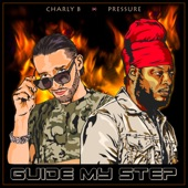 Charly B - Guide My Step (feat. Pressure Busspipe)