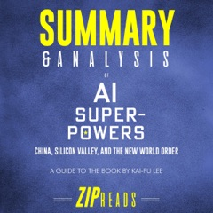 Summary and Analysis of AI Superpowers: China, Silicon Valley, and the New World Order: A Guide to the Book by Kai-Fu Lee (Unabridged)
