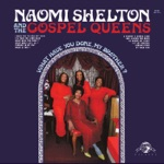Naomi Shelton & The Gospel Queens - What Is This?