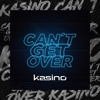 KASINO - Can't Get Over artwork