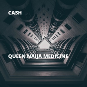 Cash - Queen Naija Medicine