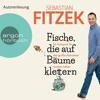 Fische, die auf Bäume klettern - Ein Kompass für das große Abenteuer namens Leben (Gekürzte Lesung) - Sebastian Fitzek