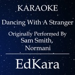 Dancing With a Stranger (Originally Performed by Sam Smith, Normani) [Karaoke No Guide Melody Version] - Single