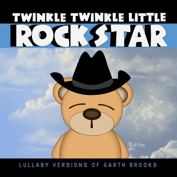 Twinkle Twinkle Little Rock Star - Lullaby Versions of Garth Brooks