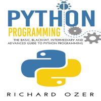 Python Programming: The Basic, Blackhat, Intermediary and Advanced Guide to Python Programming (4 in 1 Python Programming Bundle) (Unabridged)