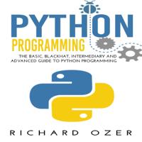 Python Programming: The Basic, Blackhat, Intermediary and Advanced Guide to Python Programming (4 in 1 Python Programming Bundle) (Unabridged)