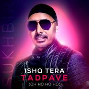 Ishq Tera Tadpave (Oh Ho Ho Ho) - Sukhbir - Sukhbir