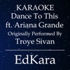 EdKara - Dance to This  Originally Performed by Troye Sivan feat. Ariana Grande  [Karaoke No Guide Melody Version]
