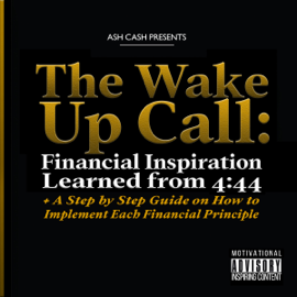 The Wake Up Call: Financial Inspiration Learned from 4:44 + A Step by Step Guide on How to Implement Each Financial Principle (Unabridged) audiobook