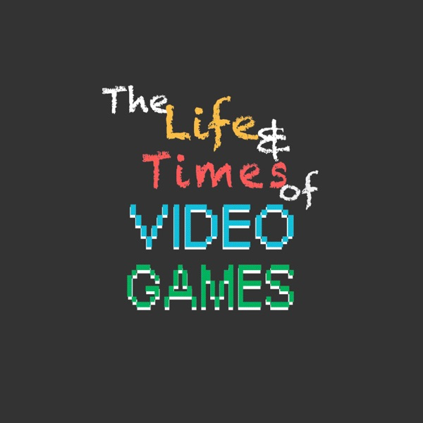 The Life & Times of Video Games – Podcast – Podtail
