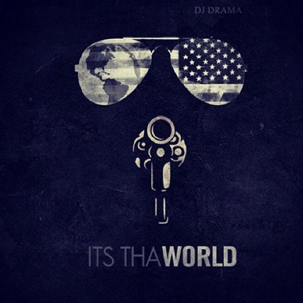 Its tha World - DJ Drama